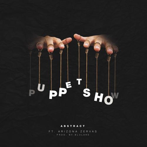 Abstract - Puppet Show (ft. Arizona Zervas) Prod by. Blulake