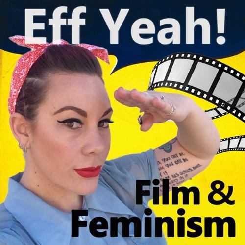 Eff Yeah Film & Feminism Ep.29 - Dr. Jazmina Cininas