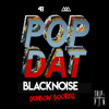 Pop Dat (BlackNoise Dembow Bootleg) [Trippin Exclusive]
