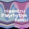 nigemizu (Polyrhythm Remix)