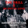 The Drill Vs Im Outta Love (Sambury X Hayden Clark Mash Up)