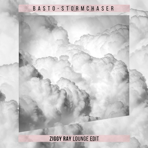 Basto - Stormchaser (Ziggy Ray Lounge Edit)