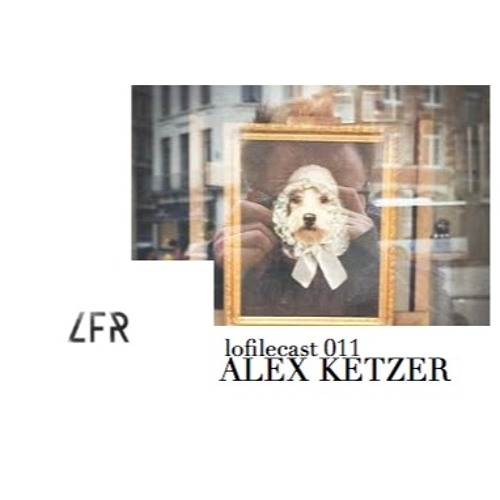 Lofilecast011 - Alex Ketzer