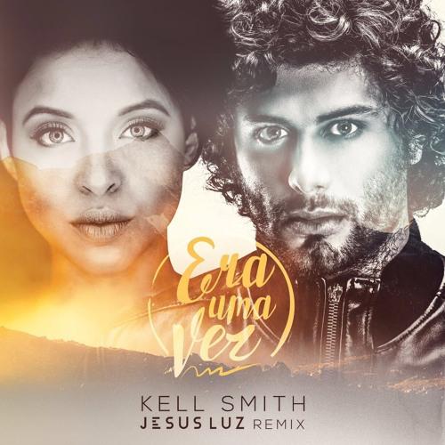 Baixar Kell Smith - Era Uma Vez (Jesus Luz Remix)