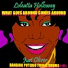 LOLEATTA HOLLOWAY - WHAT GOES AROUND COMES AROUND (JUST OLIVER BANGING PUTERIO TRIBAL DRUMS REMIX)