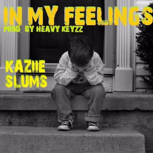 Kaziie Slums - In My Feelings (Prod.by Heavy Keyzz)