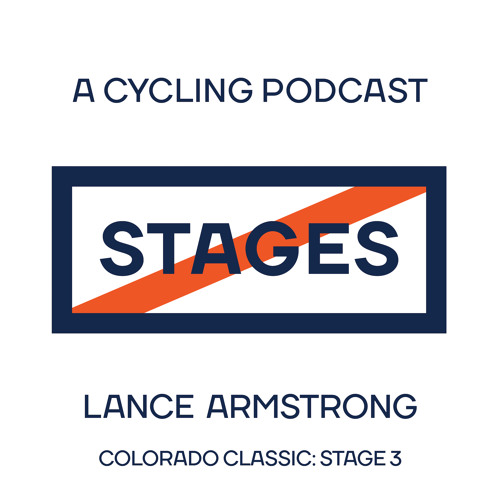 Colorado Classic - Episode 3 // Stages: A Cycling Podcast with Lance Armstrong