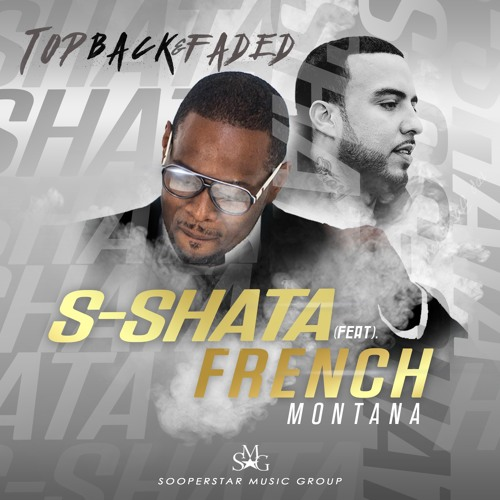 "S-Shata feat. French Montana "" Top Back & Faded "" remix"