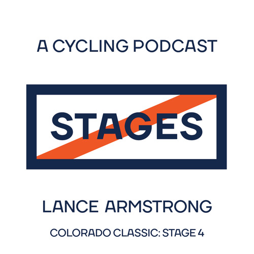 Colorado Classic - Episode 4 // Stages: A Cycling Podcast with Lance Armstrong