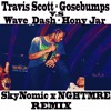 Travis Scott - Goosebumps VS Wave Dash - Honey Jar (SkyNomic x NGHTMRE Remix)