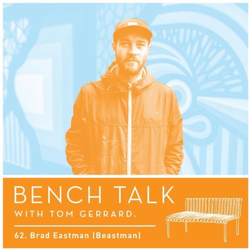 Bench Talk 62 - Brad Eastman (Beastman)