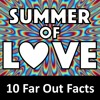Ep 09: Ten Far Out Facts About the Summer of Love
