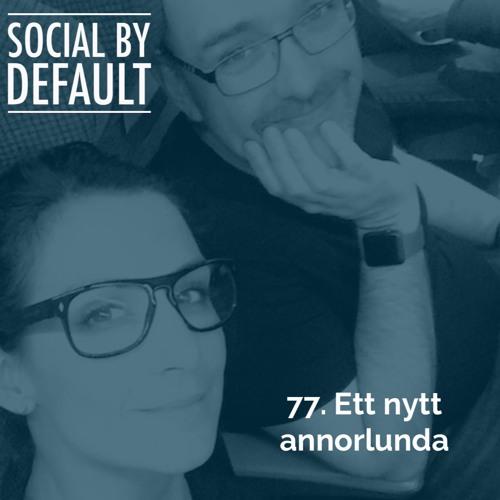 77. Ett nytt annorlunda Social by default