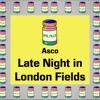 Asco - Last Night In London Fields  | 12 Pills