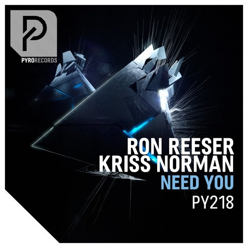 Ron Reeser 🇺🇸 Kriss Norman 🇫🇷 - Need You [PYRO RECORDS] (Worldpremiered by Don Diablo)