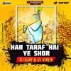 Har Taraf Hai Ye Shor (2K17) - Dj Ajay & Dj Viren