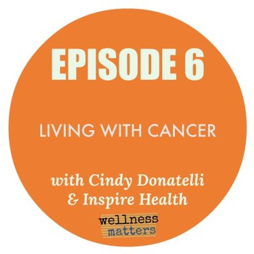 Episode 6: Living with Cancer with Inspire Health and Cindy Donatelli