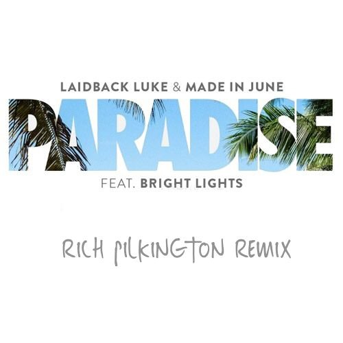 Paradise - Laidback Luke & Made In June Feat. Bright Lights (Rich Pilkington Remix)