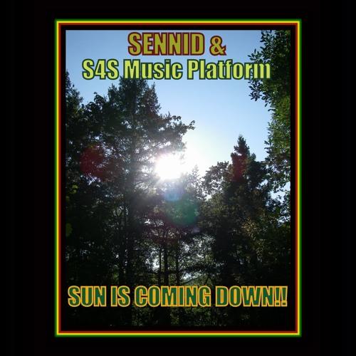 Sennid & S4S Music Platform - Sun is Coming Down!!