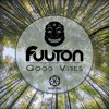 Fuuton - Good Vibes (Original Mix) [Free Download]