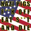 Nazi Pigs F**k Off Eat Sh*t and Die [CLEAN]