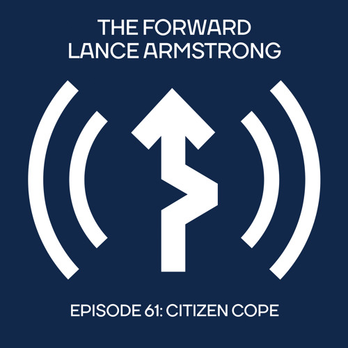 Episode 61 - Citizen Cope // The Forward Podcast with Lance Armstrong