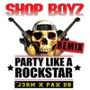 SHOP BOYZ - PARTY LIKE A ROCKSTAR (J3RM X PAX DB Remix)