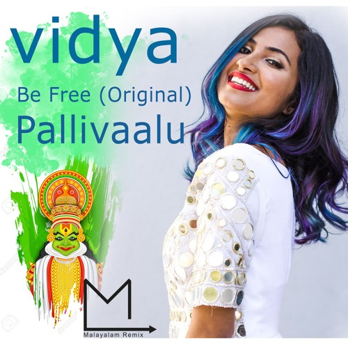 Be Free Original Pallivaalu Bhadravattakam Vidya Vox Mashup Ft Vandana Iyer By Malayalam Remix On Soundcloud Hear The World S Sounds
