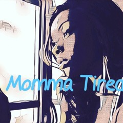 Momma Tired (ft. OnlyGrind Quiss)