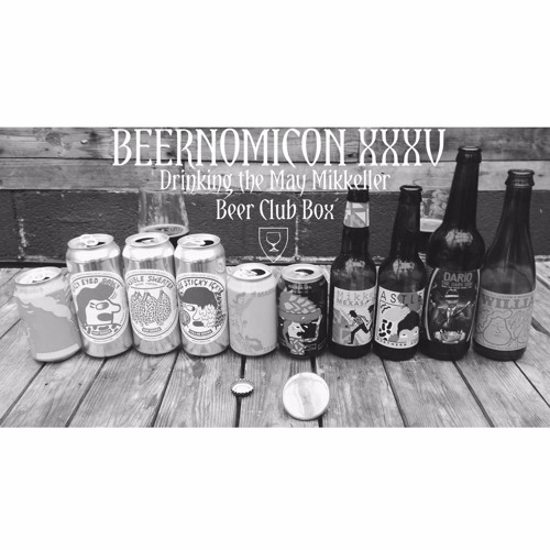 Beernomicon XXXV - Drinking the May Mikkeller Beer Club Box