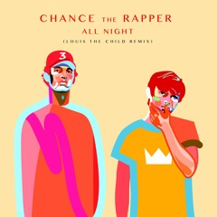 Chance The Rapper - All Night (Louis The Child Remix)