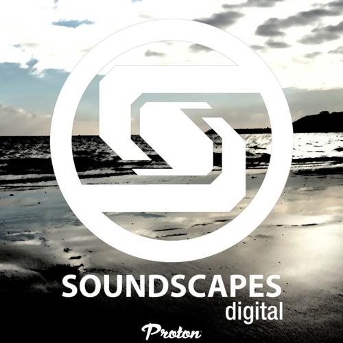 Soundscapes Digital - Monthly Radio Show @ Proton Radio - **Free Download**