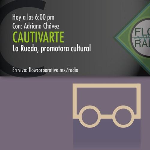 CautivArte 084 - La Rueda, promotora cultural