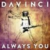 D a V I N C I - Always You