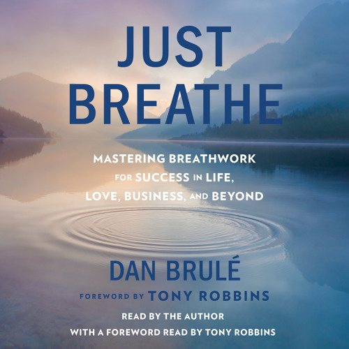 JUST BREATHE Audiobook Excerpt - From Tony Robbins' Foreword
