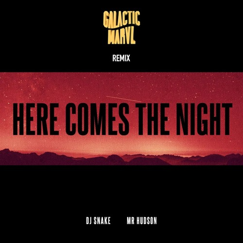 DJ Snake - Here Comes The Night Ft. Mr Hudson(Galactic Marvl Remix)