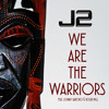 J2 We Are The Warriors [Feat. Johnny Santoro & Roger Will]