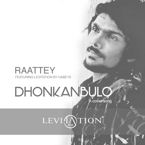 Dhonkanbulo LIVE (Cover) Raattey ft Levitation by Habeys