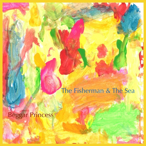 The Fisherman & The Sea - Beggar Princess EP
