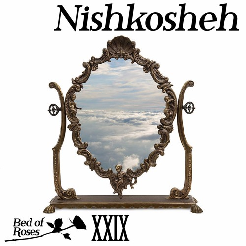 Bed of Roses Podcast XXIX - Nishkosheh