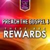 Preach the Gospel 4 - There are Rewards