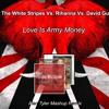 The White Stripes Vs. Rihanna Vs. David Guetta - Love Is Army Money (Alan Tyler Booty Remix)