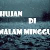 ❤ HUJAN DI MALAM MINGGU ❤ Smule cover by ___DA_aniezZ83__.mp3