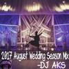 2017 August Wedding Season Mix- DJ AKS