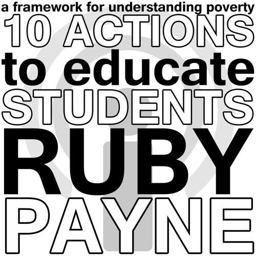 A Framework for Understanding Poverty: 10 Actions to Educate Students - Ruby Payne Webinar Podcast