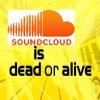 soundcloud is dead or alive