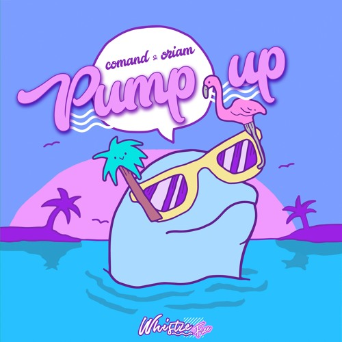 Comand & Oriam - Pump Up (Original Mix)Whistle Free