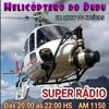 HELICÓPTERO DO DUDU - PROGRAMA DUDU CAMARGO - SUPER RADIO 1150 AM