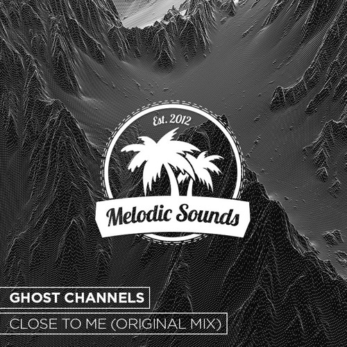 Ghost Channels - Close To Me (Orignal Mix)[Free Download]