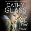 Cruel to Be Kind: Saying no can save a child's life, By Cathy Glass, Read by DeNica Fairman